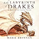 In the Labyrinth of Drakes: A Memoir by Lady Trent Audiobook by Marie Brennan Narrated by Kate Reading