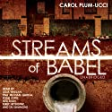 Streams of Babel (       UNABRIDGED) by Carol Plum-Ucci Narrated by Julia Whelan, Paul Michael Garcia, Eddie Lopez, Neil Shah, Kirby Heyborne, Tai Sammons