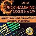 C#: Programming Success in a Day: Beginners Guide to Fast, Easy and Efficient Learning of C# Programming Audiobook by Sam Key Narrated by Millian Quinteros