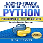 Easy-to-Follow Tutorial to Learn Python Programming in Less Than One Week: Includes Practice Exercises Hörbuch von R. M. Lewis Gesprochen von: Christopher Born
