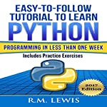 Easy-to-Follow Tutorial to Learn Python Programming in Less Than One Week: Includes Practice Exercises | R. M. Lewis
