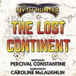The Lost Continent: The Myth Hunter, Book 1 | Percival Constantine