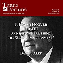 J. Edgar Hoover: The FBI and the Power Behind the 'Seat of Government' (       UNABRIDGED) by Daniel Alef Narrated by Baron Ron Herron