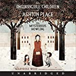 The Incorrigible Children of Ashton Place: Book I: The Mysterious Howling | Maryrose Wood