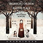 The Mysterious Howling: The Incorrigible Children of Ashton Place, Book 1 | [Maryrose Wood]