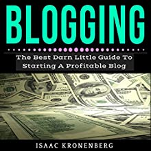 Blogging: The Best Little Darn Guide to Starting a Profitable Blog Audiobook by Isaac Kronenberg Narrated by Wyatt Weber