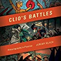 Clio's Battles: Historiography in Practice Audiobook by Jeremy M. Black Narrated by Ellery Truesdell