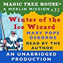 Magic Tree House, Book 32: Winter of the Ice Wizard Audiobook by Mary Pope Osborne Narrated by Mary Pope Osborne