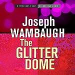 The Glitter Dome | Joseph Wambaugh