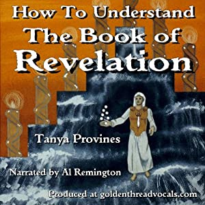 How to Understand the Book of Revelation | [Tanya Provines]
