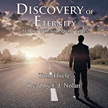 Discovery of Eternity: Where Will You Spend Yours? (       UNABRIDGED) by Tom Thiele Narrated by E. J. Nolan