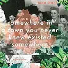 Somewhere in a Town You Never Knew Existed Somewhere | Livre audio Auteur(s) : Nina Hart Narrateur(s) : Nina Hart