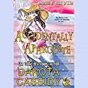 Accidentally Aphrodite: Accidentally Paranormal Novel, Book 10 Audiobook by Dakota Cassidy Narrated by Hollie Jackson
