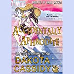 Accidentally Aphrodite: Accidentally Paranormal Novel, Book 10 | Dakota Cassidy
