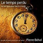 Le temps perdu ne l'est pas pour tout le monde | Pierre Béhel