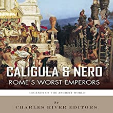 Caligula & Nero: Rome's Worst Emperors (       UNABRIDGED) by Charles River Editors Narrated by Doron Alon