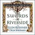 The Swords of Riverside (       UNABRIDGED) by Ellen Kushner, Delia Sherman Narrated by Ellen Kushner, Neil Gaiman, Felicia Day, Barbara Rosenblat, Katherine Kellgren, Dion Graham, Simon Jones, Nick Sullivan