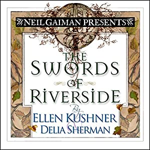 The Swords of Riverside | [Ellen Kushner, Delia Sherman]