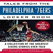Tales from the Philadelphia '76ers Locker Room: A Collection of the Greatest Sixers Stories from the 1982-83 Chapmionship Season | [Pat Williams, Gordon Jones]