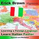 Learn Italian Faster - Learning a Foreign Language: Hypnosis & Subliminal  by  Erick Brown Hypnosis Narrated by Erick Brown
