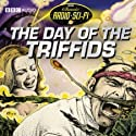 The Day Of The Triffids: Classic Radio Sci-fi Radio/TV Program by John Wyndham Narrated by Full Cast