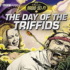 The Day Of The Triffids: Classic Radio Sci-fi | [John Wyndham]