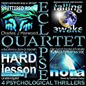 Eclipse Quartet: 4 Psychological Thrillers: Thriller Foursome of Kidnap, Paranoia, Obsession, and Emotional Blackmail Audiobook by Charles J. Harwood Narrated by Rachel Shirley