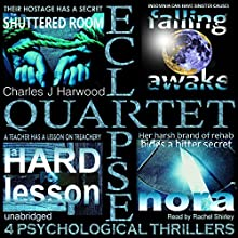 Eclipse Quartet: 4 Psychological Thrillers: Thriller Foursome of Kidnap, Paranoia, Obsession, and Emotional Blackmail (       UNABRIDGED) by Charles J. Harwood Narrated by Rachel Shirley