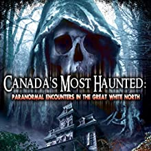 Canada's Most Haunted: Paranormal Encounters in the Great White North  by William Burke Narrated by O. H. Krill