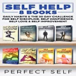 Self Help: 8 Books: Daily Habits & The 30 Day Challenge for Self Discipline, Self Confidence, Self Love & Self Improvement |  Perfect Self