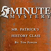 5 Minute Mystery - Mr. Patrick's History Class (       UNABRIDGED) by Tom Fowler Narrated by Dick Hill