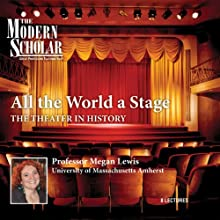 The Modern Scholar: All the World a Stage: The Theater in History Lecture by Megan Lewis Narrated by Megan Lewis