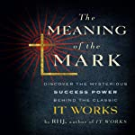 The Meaning of the Mark: Discover the Mysterious Success Power Behind the Classic It Works | Roy Herbert Jarrett