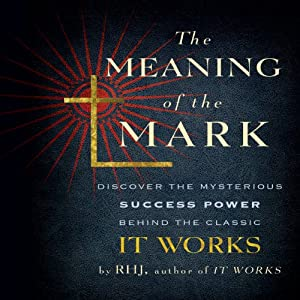 The Meaning of the Mark: Discover the Mysterious Success Power Behind the Classic It Works | [Roy Herbert Jarrett]