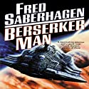 Berserker Man (       UNABRIDGED) by Fred Saberhagen Narrated by Barrett Whitener