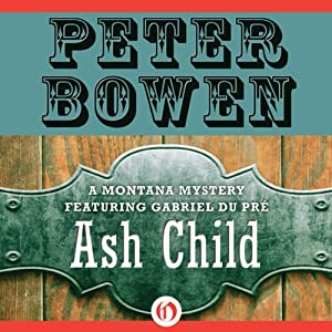 Ash Child: A Montana Mystery featuring Gabriel Du Pré, Book Nine | [Peter Bowen]
