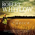 The Choice (       UNABRIDGED) by Robert Whitlow Narrated by Heath McClure