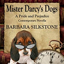 Mister Darcy's Dog: Pride and Prejudice Contemporary Novella, Mister Darcy Series, Book 1 (       UNABRIDGED) by Barbara Silkstone Narrated by Karen Krause