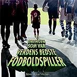 Drengen som var verdens bedste fodboldspiller | Søren Anker Madsen