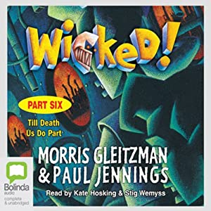 Wicked! Part Six: Till Death Us Do Part | [Morris Gleitzman, Paul Jennings]