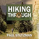Hiking Through: One Man's Journey to Peace and Freedom on the Appalachian Trail Hörbuch von Paul Stutzman Gesprochen von: Mike Chamberlain