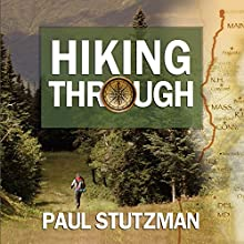 Hiking Through: One Man's Journey to Peace and Freedom on the Appalachian Trail (       UNABRIDGED) by Paul Stutzman Narrated by Mike Chamberlain