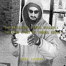 The Brilliant Serial Killer: The True Story of Israel Keyes | Livre audio Auteur(s) : Mark Tolbert Narrateur(s) : Susan Scher