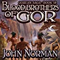 Blood Brothers of Gor: Gorean Saga, Book 18 Audiobook by John Norman Narrated by Ralph Lister