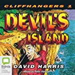 Devil's Island: Cliffhangers Book 1 (       UNABRIDGED) by David Harris Narrated by Peter Hardy