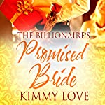 The Billionaire's Promised Bride | Kimmy Love