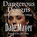 Dangerous Designs: Design Series (       UNABRIDGED) by Dale Mayer Narrated by J. R. Lowe