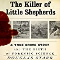 The Killer of Little Shepherds: A True Crime Story and the Birth of Forensic Science Audiobook by Douglas Starr Narrated by Erik Davies