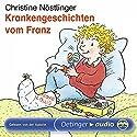 Krankengeschichten vom Franz Hörbuch von Christine Nöstlinger Gesprochen von: Christine Nöstlinger