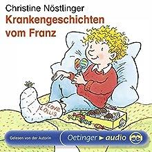 Krankengeschichten vom Franz (       ungekürzt) von Christine Nöstlinger Gesprochen von: Christine Nöstlinger